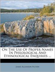 On The Use Of Proper Names In Philological And Ethnological Enquiries.