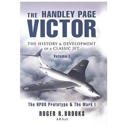 The Handley Page Victor: The History and Development of a Classic Jet