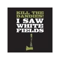 Kill The Dandies - I Saw White Fields (Music CD)