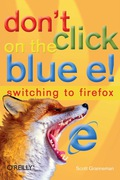 For all those surfers who have slowly grown disenchanted with Microsoft's Internet Explorer web browser, Don't Click on the Blue E! from O'Reilly is here to help