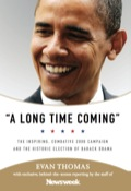 A Long Time Coming: The Inspiring, Combative 2008 Campaign And The Historic Election Of Barack Obama