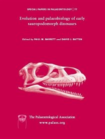 Special Papers in Palaeontology, Evolution and Palaeobiology of Early Sauropodomorph Dinosaurs