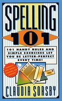 Spelling 101: 101 Handy Rules And Simple Exercises Let You Be Letter-perfect Every Time!