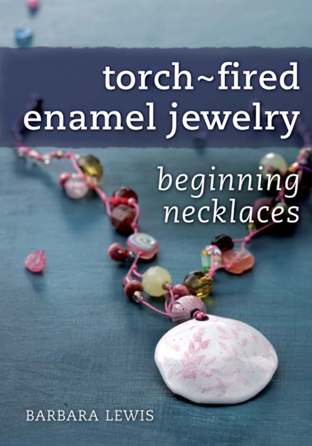 Torch-fired Enamel Jewelry  Beginning Necklaces (ebook)