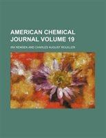 American Chemical Journal Volume 19