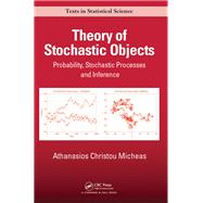 Theory And Modeling Of Stochastic Objects: Point Processes To Random Sets