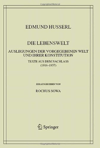 Die Lebenswelt: Auslegungen der vorgegebenen Welt und ihrer Konstitution. (Husserliana: Edmund Husserl - Gesammelte Werke) (German Edition)