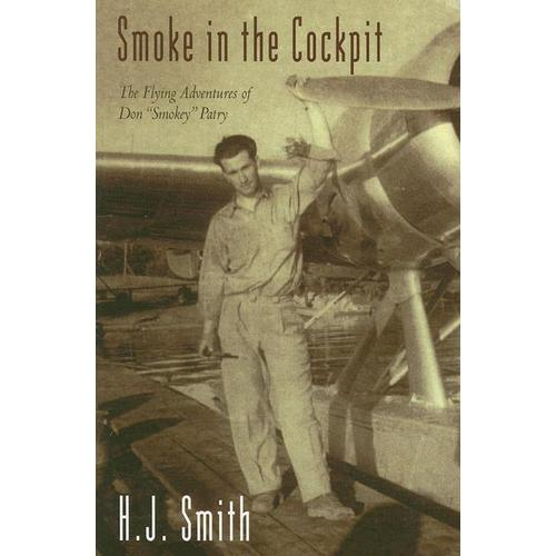 Smoke in the Cockpit: The Flying Adventures of Don Smokey Patry