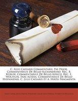 C. Iulii Caesaris Commentarii: Pas Prior. Commentarius De Bello Alexandrino. Rec. B. K3bler. Commentarius De Bello Africo. Rec. E.