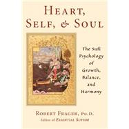 Heart, Self, And Soul The Sufi Psychology Of Growth, Balance, And Harmony