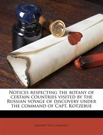 Notices Respecting The Botany Of Certain Countries Visited By The Russian Voyage Of Discovery Under The Command Of Capt. Kotzebue