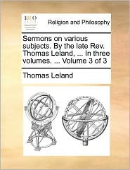 Sermons on various subjects. By the late Rev. Thomas Leland, ... In three volumes. ... Volume 3 of 3