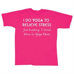 Yoga Relieve Stress - Kidding, Drink Wine In Yoga Pants T-Shirt