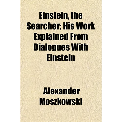 Einstein, the Searcher; His Work Explained from Dialogues with Einstein