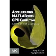Accelerating Matlab With Gpu Computing: A Primer With Examples