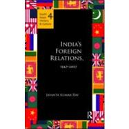 Indias Foreign Relations, 19472007