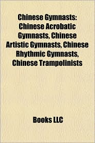 Chinese Gymnasts: Chinese Acrobatic Gymnasts, Chinese Artistic Gymnasts, Chinese Rhythmic Gymnasts, Chinese Trampolinists