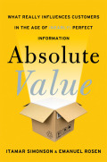 Going against conventional marketing wisdom, Absolute Value reveals what really influences customers today and offers a new framework—the Influence Mix, a totally new way of thinking about consumer decision making and marketing, and about developing more effective business strategies