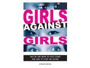 Girls Against Girls Binding: Paperback Publisher: Zest Books Publish Date: 2009/02/06 Synopsis: Explains why girls can sometimes be mean to each other, what victims of bullies can do, and the importance of treating other girls with respect