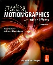Creating Motion Graphics with After Effects, 5th Edition: Essential and Advanced Techniques