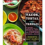 Tacos, Tortas, and Tamales : Flavors from the Griddles, Pots, and Streetside Kitchens of Mexico