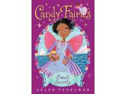 Sweet Secrets Candy Fairies Binding: Hardcover Publisher: Aladdin Publish Date: 2015/01/06 Synopsis: Selected to create a beautiful entry for a famous fashion designer's dress contest at the Candy Fairies Fashion Show, Berry the Fruit Fairy overhears secret plans for the contest and worries that she will be cheating if she uses the information