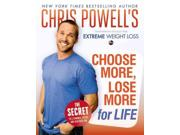 Chris Powell's Choose More, Lose More for Life: Extreme Weight Loss Publisher: Hachette Books Publish Date: 5/7/2013 Language: ENGLISH Pages: 289 Weight: 2.19 ISBN-13: 9781401324841 Dewey: 613.2/833
