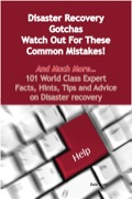Disaster Recovery Gotchas - Watch Out For These Common Mistakes! - And Much More - 101 World Class Expert Facts, Hints, Tips And Advice On Disaster Recovery
