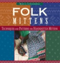 Offering mitten patterns from around the world, this introduction to folk knitting is followed by a generous section on the techniques of knitting mittens