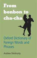 From Bonbon To Cha Cha: Oxford Dictionary Of Foreign Words And Phrases