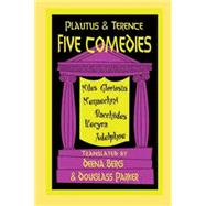 Five Comedies : Bacchides, Menaechmi, Miles Gloriosus, Hecyra, And Adelphoe