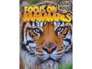 Focus on Mammals Animal Watch Binding: Library Publisher: Gareth Stevens Pub Publish Date: 2011/08/01 Synopsis: Introduces mammals, describing the many varieties, where they live, how they find food, and how they care for their young