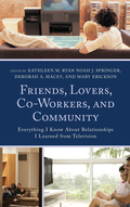 Friends, Lovers, Co-Workers, and Community analyzes how television narratives form the first decade of the twenty-first century are powerful socializing agents which both define and limit the types of acceptable interpersonal relationships between co-workers, friends, romantic partners, family members, communities, and nations
