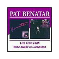 Pat Benatar - Live From Earth/Wide Awake In Dreamland (Music CD)