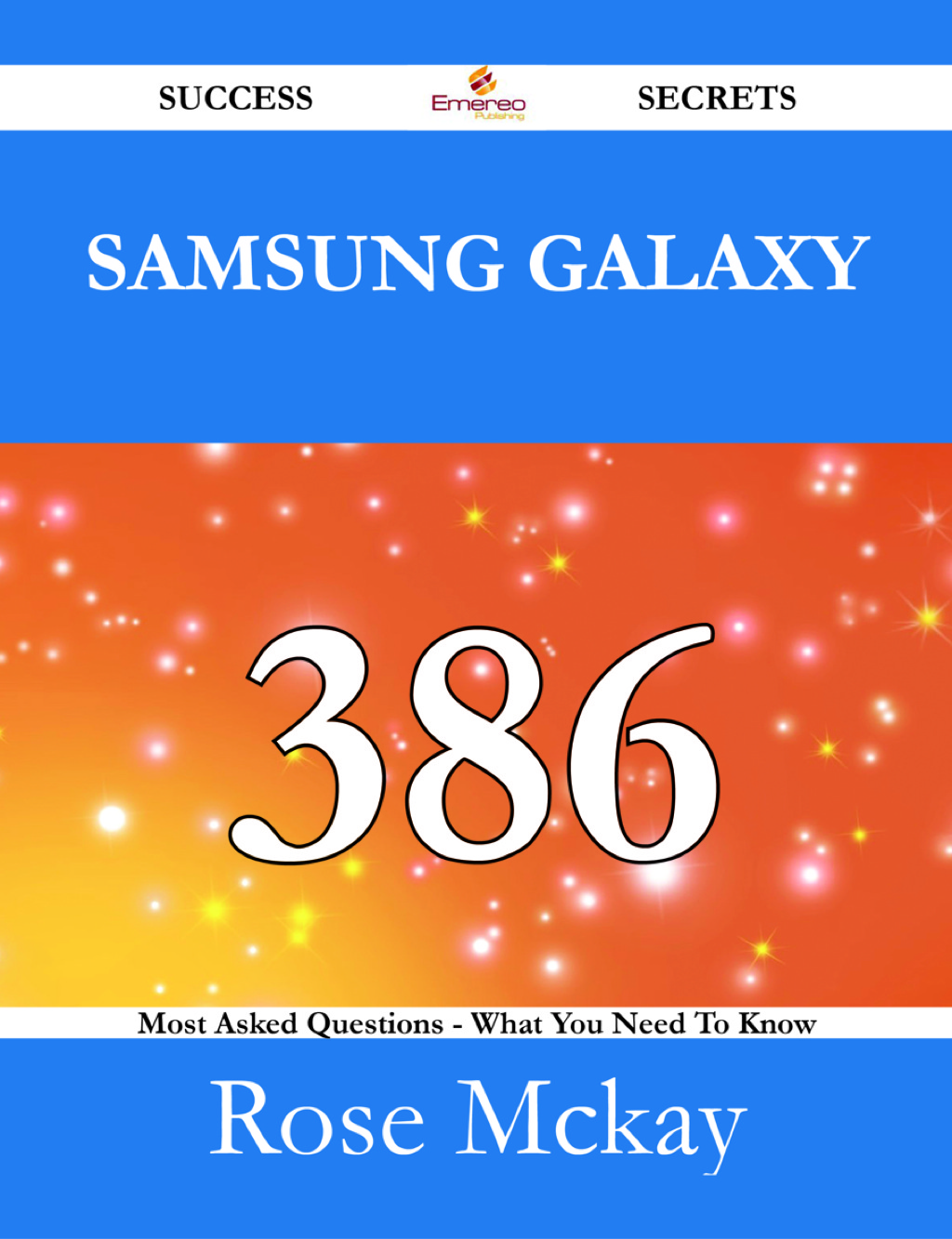 Samsung Galaxy 386 Success Secrets - 386 Most Asked Questions On Samsung Galaxy - What You Need To Know (ebook)
