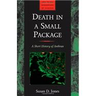 Death in a Small Package : A Short History of Anthrax
