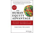 The Human Equity Advantage Binding: Hardcover Publisher: John Wiley & Sons Inc Publish Date: 2013/06/04 Synopsis: Featuring case studies and practical diagnostic tools and assessments, a global diversity strategist and visionary leader outlines the 8 core competencies needed to create an equitable and inclusive work environment where employees are valued and developed to reach their highest potential