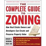 The Complete Guide to Zoning How to Navigate the Complex and Expensive Maze of Zoning, Planning, Environmental, and Land-Use Law