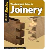 Woodworker's Guide to Joinery : Straight Talk for Today's Woodworker