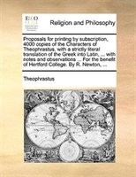 Proposals For Printing By Subscription, 4000 Copies Of The Characters Of Theophrastus, With A Strictly Literal Translation Of The