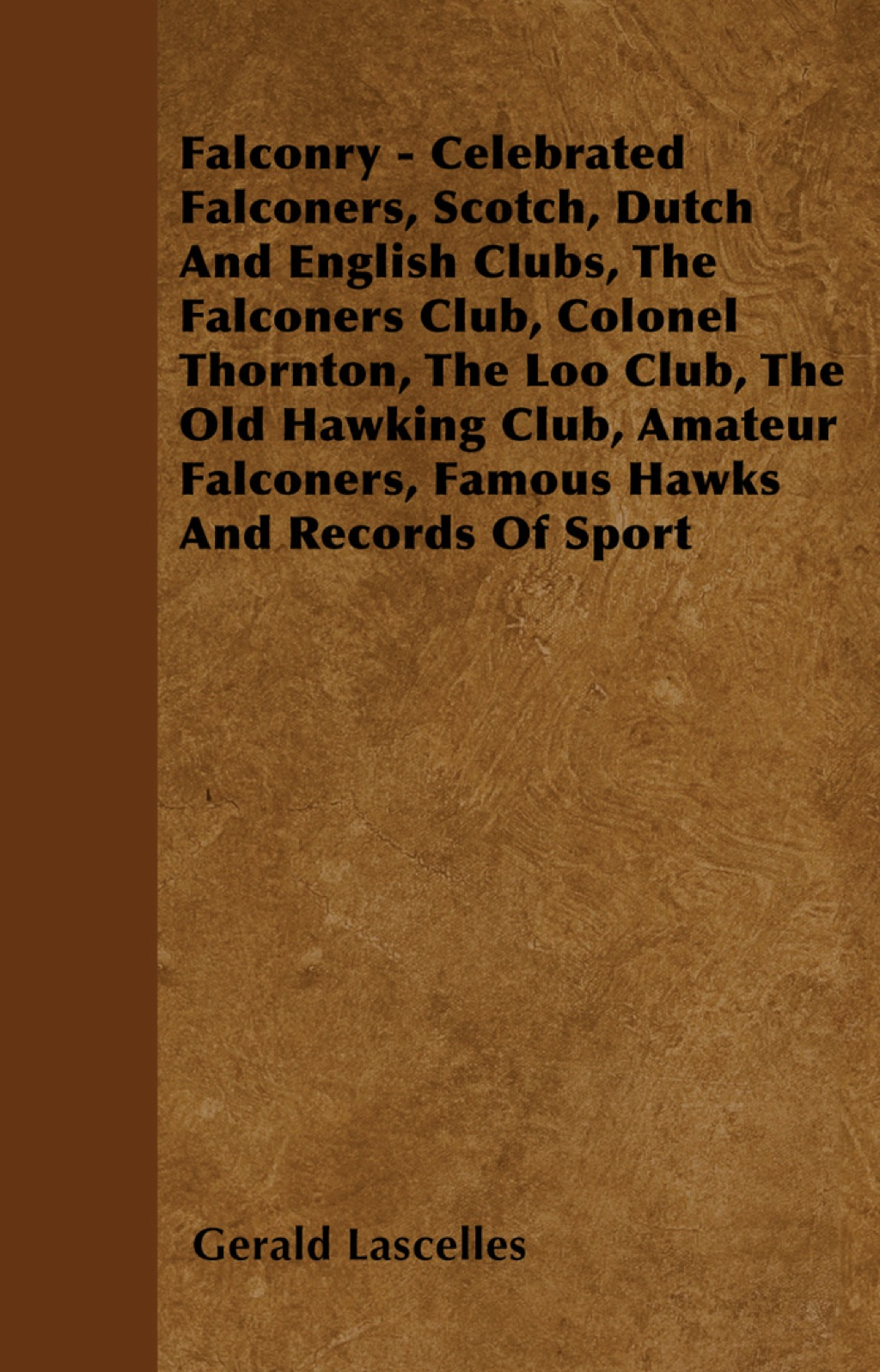 Falconry - Celebrated Falconers  Scotch  Dutch And English Clubs  The Falconers Club  Colonel Thornton  The Loo Club  The Old Hawking Club  A (ebook)
