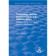 Technology And The Environment In Sub-saharan Africa: Emerging Trends In The Nigerian Manufacturing Industry: Emerging Trends In The Nigerian Manufacturing Indu