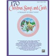 170 Christmas Songs and Carols: A Treasury of Great Music