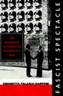 Fascist Spectacle: The Aesthetics Of Power In Mussolinis Italy