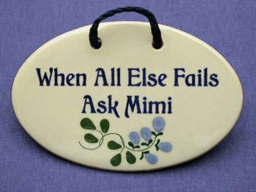 When all else fails ask Mimi. Mountain Meadows ceramic plaques and wall signs with sayings and quotes about listening to Mimi. Made by Mountain Meadows in the USA.