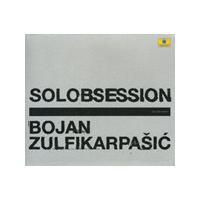 Bojan Zulfikarpasic - Solobsession (Music CD)