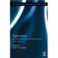 Digital Judaism: Jewish Negotiations With Digital Media And Culture