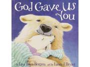 God Gave Us You Binding: Hardcover Publisher: Random House Childrens Books Publish Date: 2000/05/01 Synopsis: Mama polar bear tells Little Cub that her birth was a gift from God