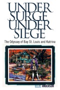Winner of the 2010 Eudora Welty Book Prize and the Mississippi Library Association's Nonfiction Author's Award for 2011, Under Surge, Under Siege shows how Hurricane Katrina tore into Bay St