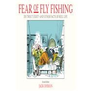 Fear Of Fly Fishing Do Trout Exist? And Other Facts Of Reel Life